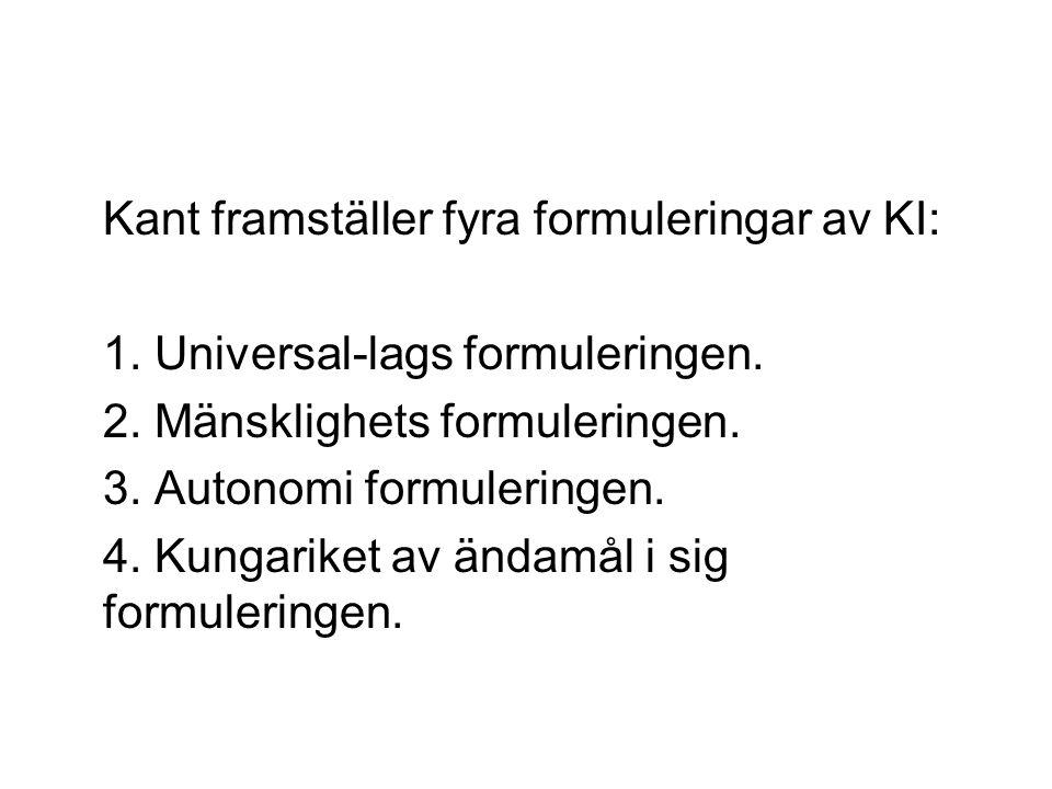 Kant framställer fyra formuleringar av KI: 1. Universal-lags formuleringen.