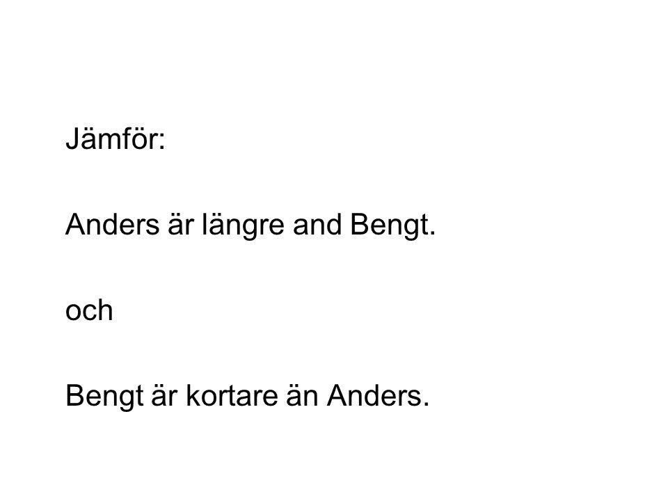 Jämför: Anders är längre and Bengt. och Bengt är kortare än Anders.