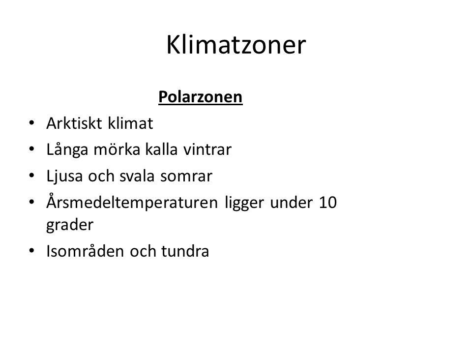Klimatzoner Polarzonen Arktiskt klimat Långa mörka kalla vintrar Ljusa och svala somrar Årsmedeltemperaturen ligger under 10 grader Isområden och tundra