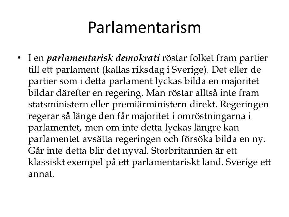 Parlamentarism I en parlamentarisk demokrati röstar folket fram partier till ett parlament (kallas riksdag i Sverige).