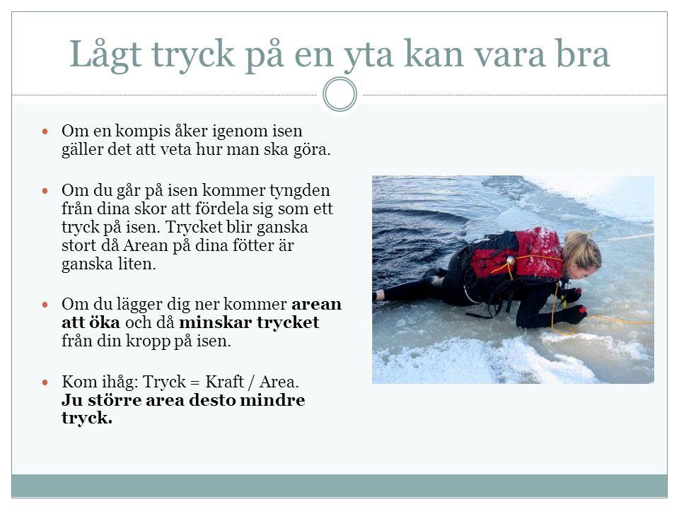 Lågt tryck på en yta kan vara bra Om en kompis åker igenom isen gäller det att veta hur man ska göra.