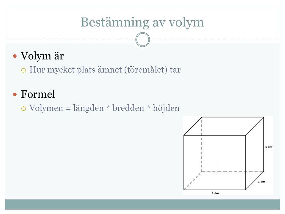 Bestämning av volym Volym är  Hur mycket plats ämnet (föremålet) tar Formel  Volymen = längden * bredden * höjden