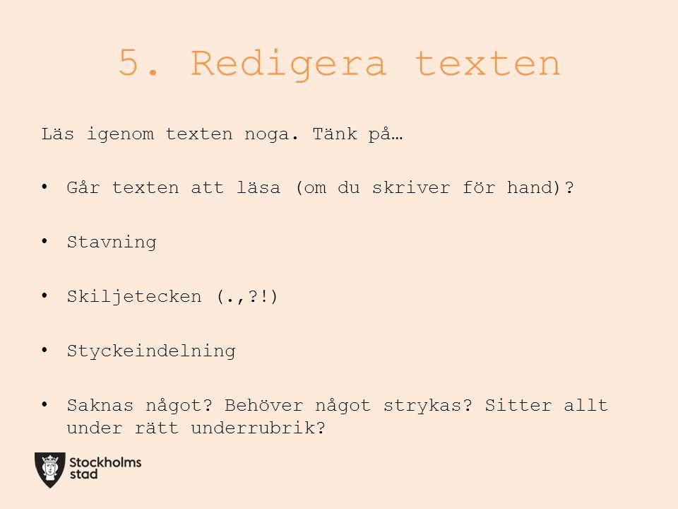 5. Redigera texten Läs igenom texten noga. Tänk på… Går texten att läsa (om du skriver för hand).