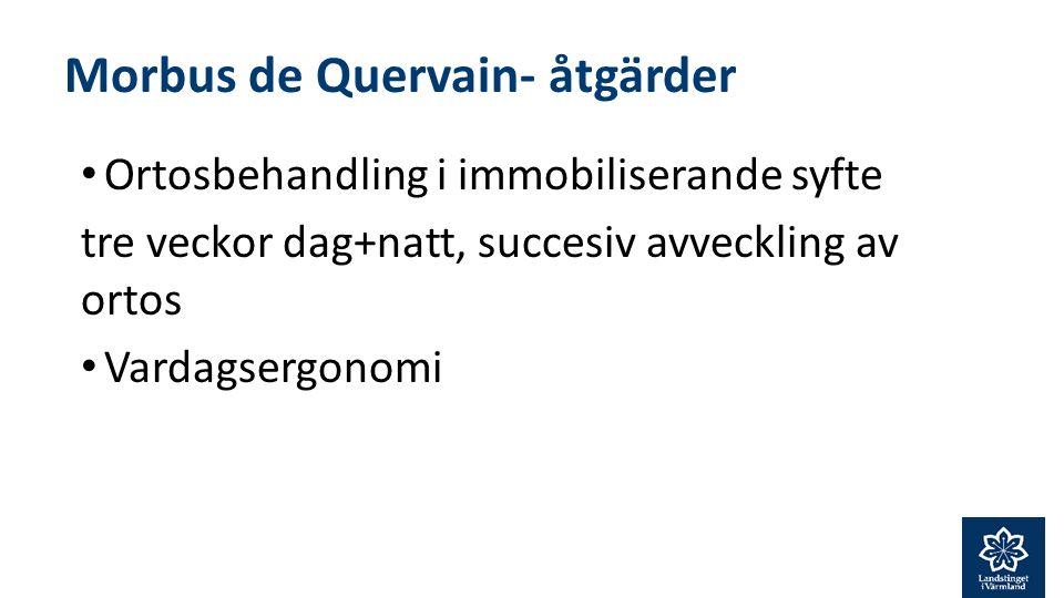 Morbus de Quervain- åtgärder Ortosbehandling i immobiliserande syfte tre veckor dag+natt, succesiv avveckling av ortos Vardagsergonomi