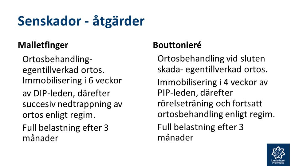 Senskador - åtgärder Malletfinger Bouttonieré Ortosbehandling vid sluten skada- egentillverkad ortos.