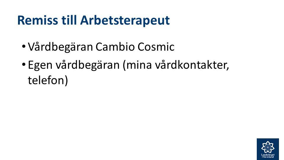 Remiss till Arbetsterapeut Vårdbegäran Cambio Cosmic Egen vårdbegäran (mina vårdkontakter, telefon)