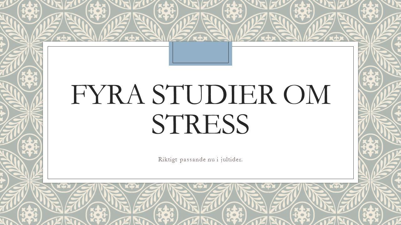 FYRA STUDIER OM STRESS Riktigt passande nu i jultider.