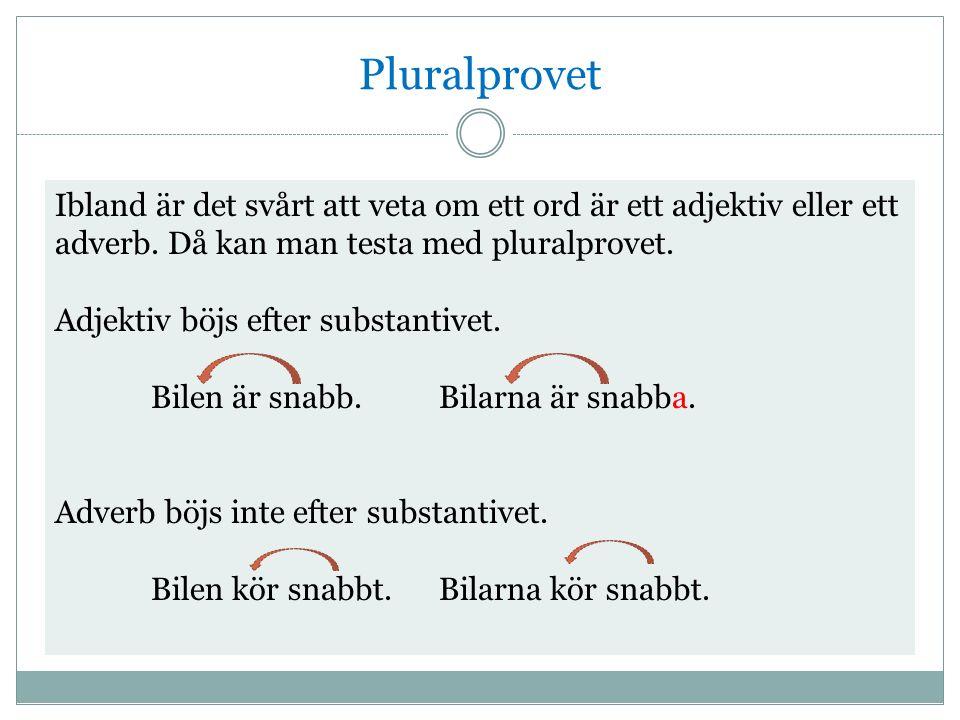 Pluralprovet Ibland är det svårt att veta om ett ord är ett adjektiv eller ett adverb.