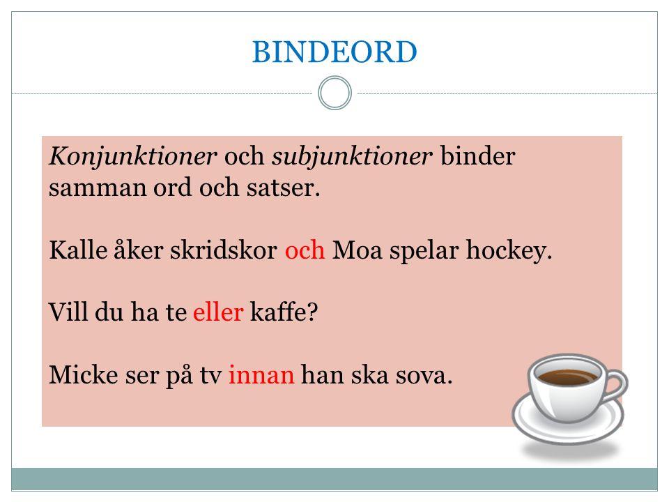 BINDEORD Konjunktioner och subjunktioner binder samman ord och satser.
