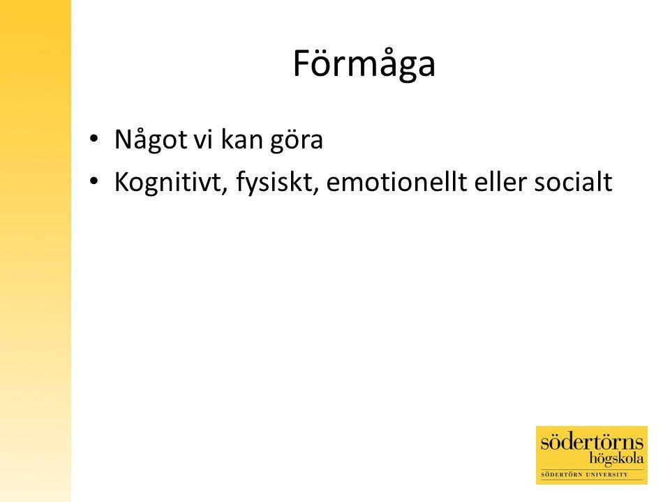 Förmåga Något vi kan göra Kognitivt, fysiskt, emotionellt eller socialt