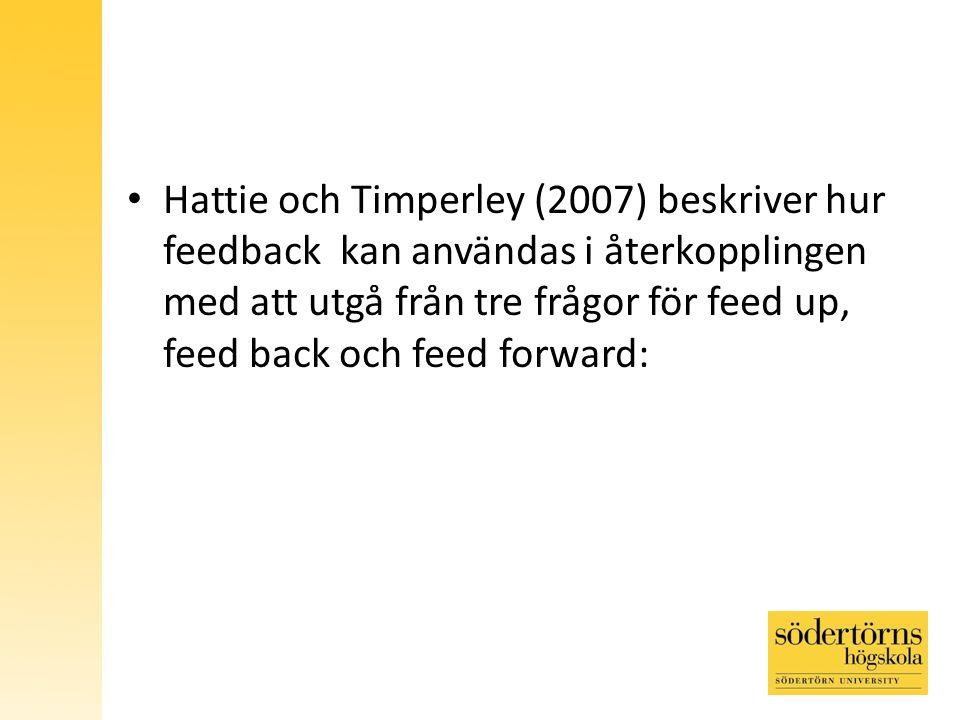 Hattie och Timperley (2007) beskriver hur feedback kan användas i återkopplingen med att utgå från tre frågor för feed up, feed back och feed forward: