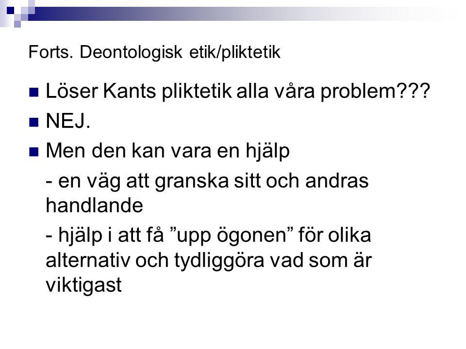 Forts. Deontologisk etik/pliktetik Löser Kants pliktetik alla våra problem .