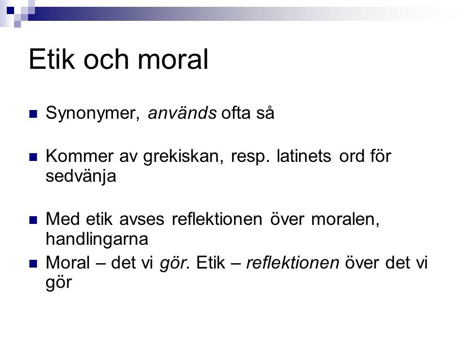 Etik och moral Synonymer, används ofta så Kommer av grekiskan, resp.