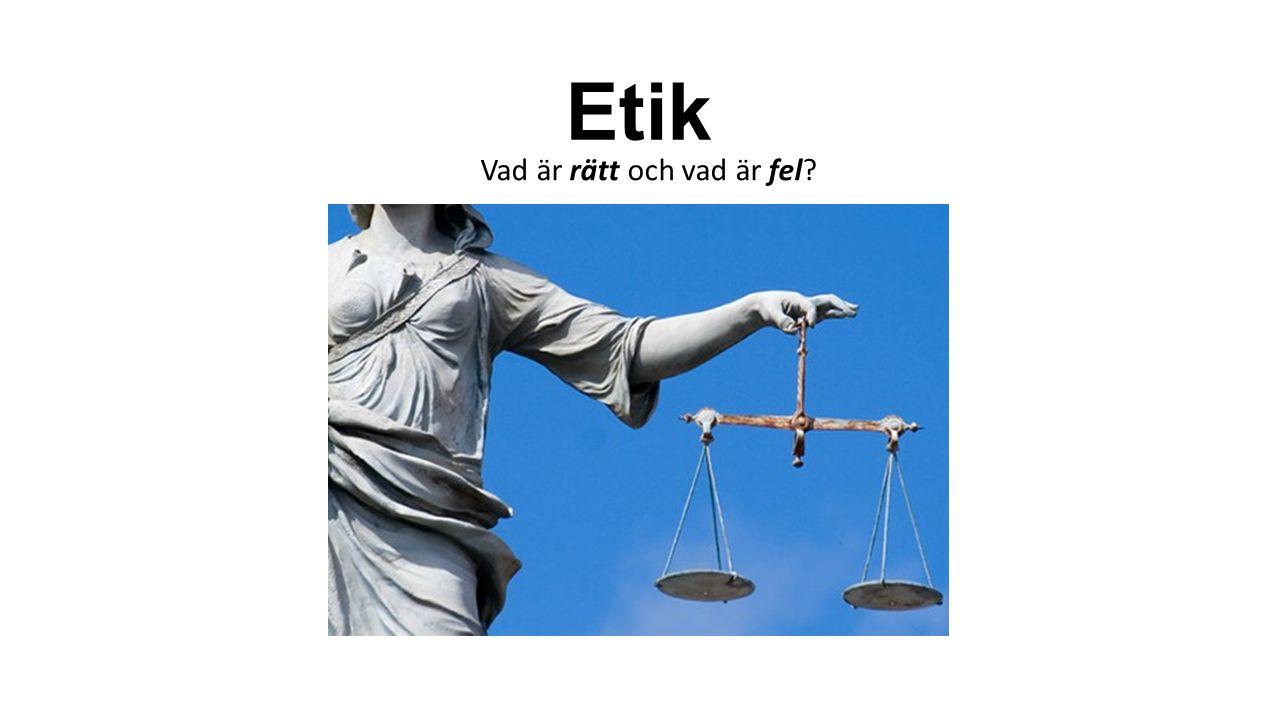 Etik Vad är rätt och vad är fel