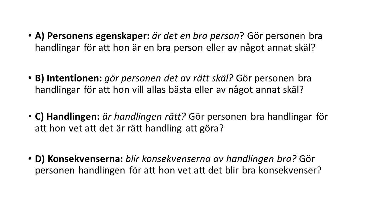 A) Personens egenskaper: är det en bra person.