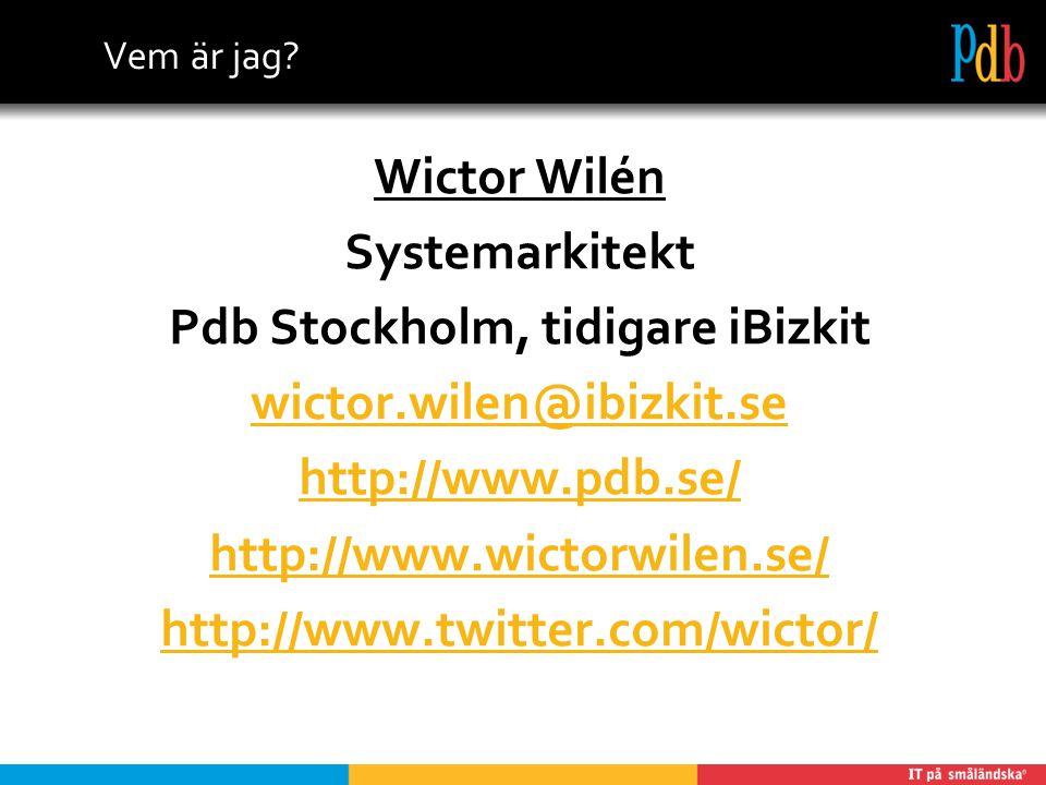 Vem är jag? Wictor Wilén Systemarkitekt Pdb Stockholm, tidigare iBizkit wictor.wilen@ibizkit.se http://www.pdb.se/ http://www.wictorwilen.se/ http://w