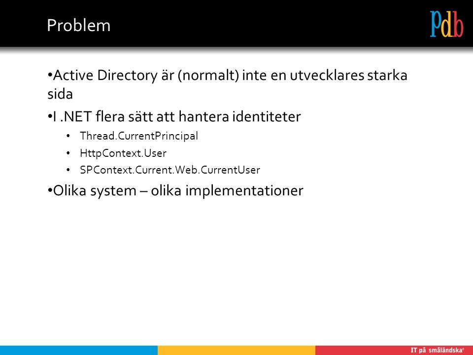 Problem Active Directory är (normalt) inte en utvecklares starka sida I.NET flera sätt att hantera identiteter Thread.CurrentPrincipal HttpContext.Use