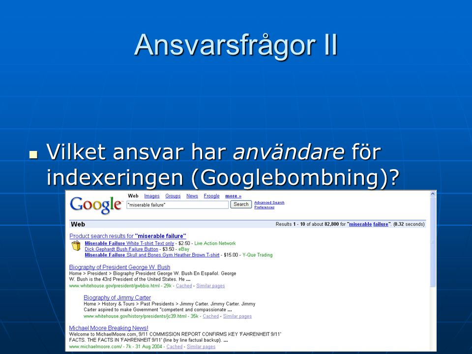 Ansvarsfrågor II Vilket ansvar har användare för indexeringen (Googlebombning).
