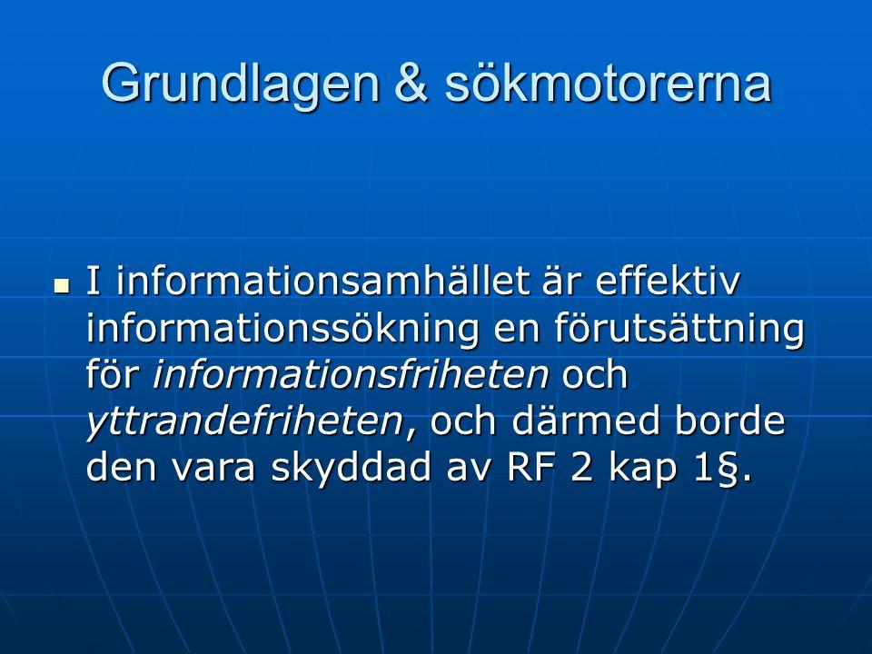 Grundlagen & sökmotorerna I informationsamhället är effektiv informationssökning en förutsättning för informationsfriheten och yttrandefriheten, och därmed borde den vara skyddad av RF 2 kap 1§.