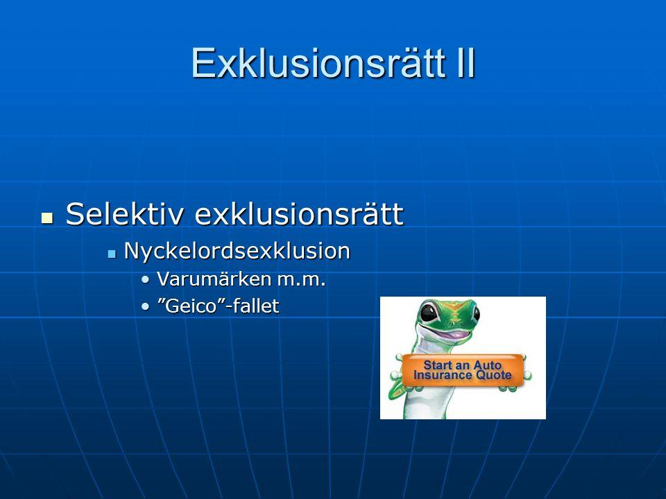 Exklusionsrätt II Selektiv exklusionsrätt Selektiv exklusionsrätt Nyckelordsexklusion Nyckelordsexklusion Varumärken m.m.Varumärken m.m.