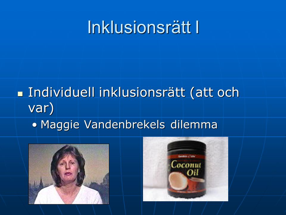 Inklusionsrätt I Individuell inklusionsrätt (att och var) Individuell inklusionsrätt (att och var) Maggie Vandenbrekels dilemmaMaggie Vandenbrekels dilemma