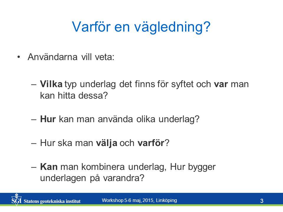 Workshop 5-6 maj, 2015, Linköping 4 Workshop i Luleå 2015-04-16 Vad bör vägledningen visa… Visa förutsättningarna tydligt, t ex att de inte beaktar klimatförändringar eller vissa konsekvenserna Öppen tillgång, visnings- och nedladdningstjänster Harmoniserade produktbeskrivningar Användarvänliga kartor som är lätta att förstå (ortsnamn, vägar etc) Vilket årtal sannolikhets- och konsekvenskartan representerar