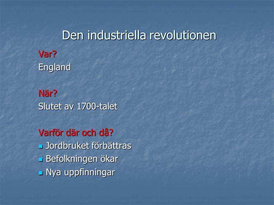 Den industriella revolutionen Var?EnglandNär.Slutet av 1700-talet Varför där och då.
