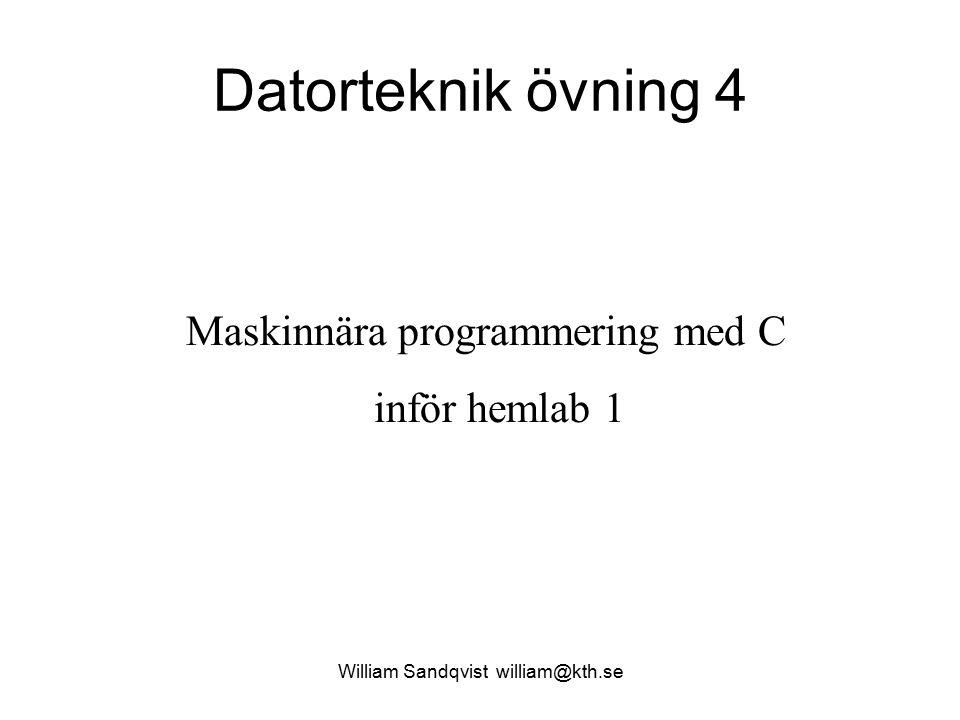 William Sandqvist william@kth.se Datorteknik övning 4 Maskinnära programmering med C inför hemlab 1