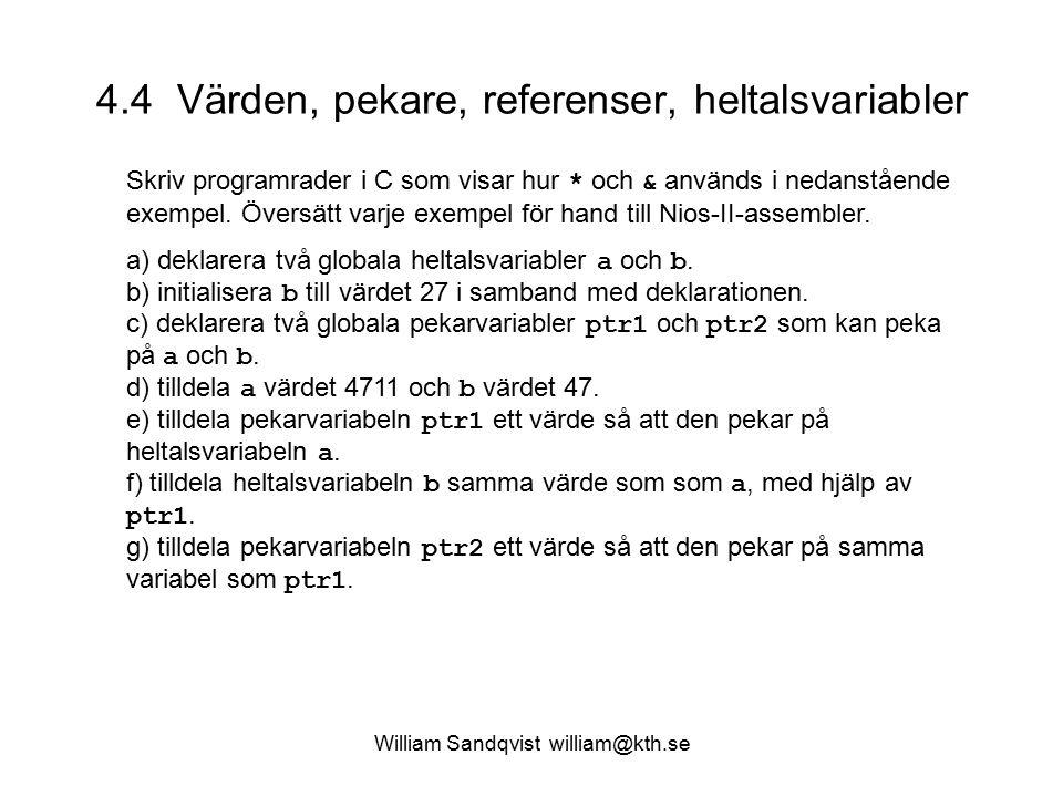 William Sandqvist william@kth.se 4.4 Värden, pekare, referenser, heltalsvariabler Skriv programrader i C som visar hur * och & används i nedanstående exempel.