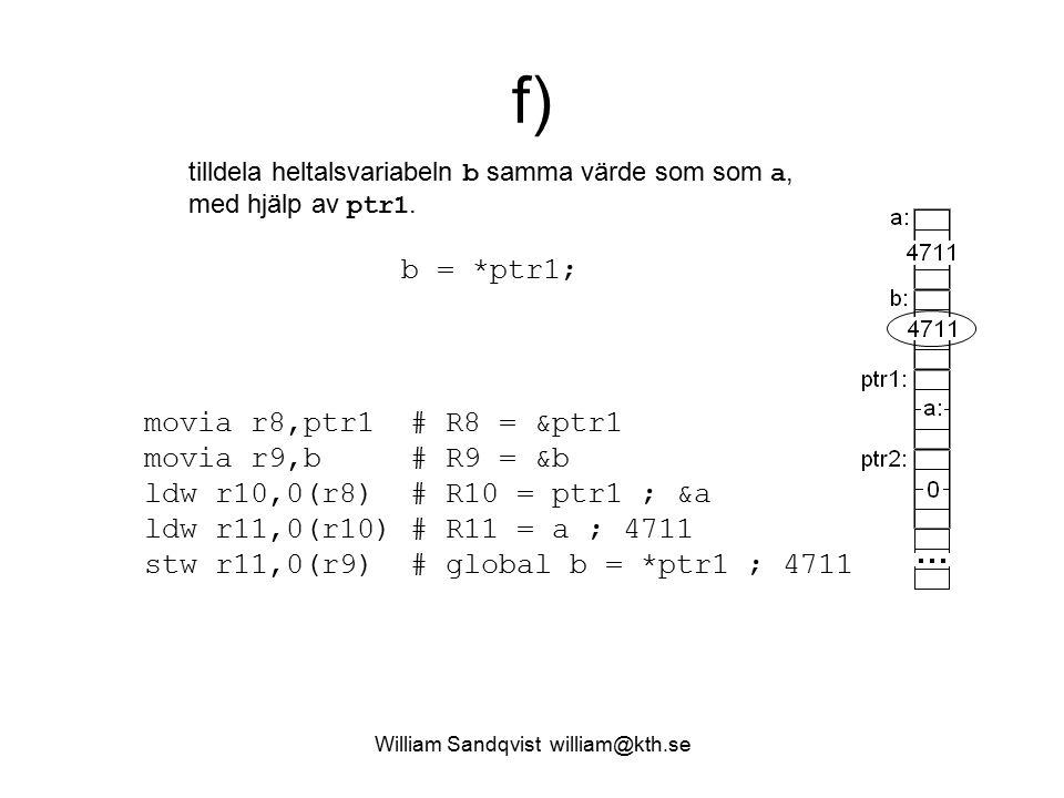 William Sandqvist william@kth.se f) tilldela heltalsvariabeln b samma värde som som a, med hjälp av ptr1.