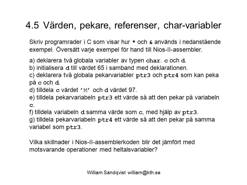 William Sandqvist william@kth.se 4.5 Värden, pekare, referenser, char-variabler Skriv programrader i C som visar hur * och & används i nedanstående exempel.