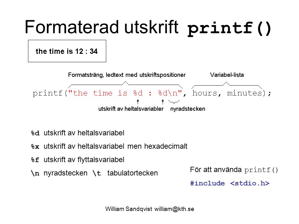 William Sandqvist william@kth.se Formaterad utskrift printf() %d utskrift av heltalsvariabel %x utskrift av heltalsvariabel men hexadecimalt %f utskri