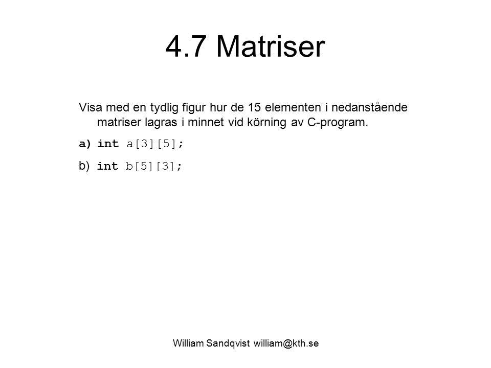 William Sandqvist william@kth.se 4.7 Matriser Visa med en tydlig figur hur de 15 elementen i nedanstående matriser lagras i minnet vid körning av C-program.