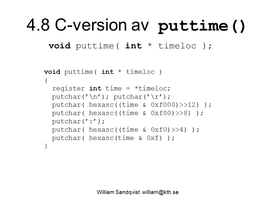 William Sandqvist william@kth.se 4.8 C-version av puttime() void puttime( int * timeloc ); void puttime( int * timeloc ) { register int time = *timelo