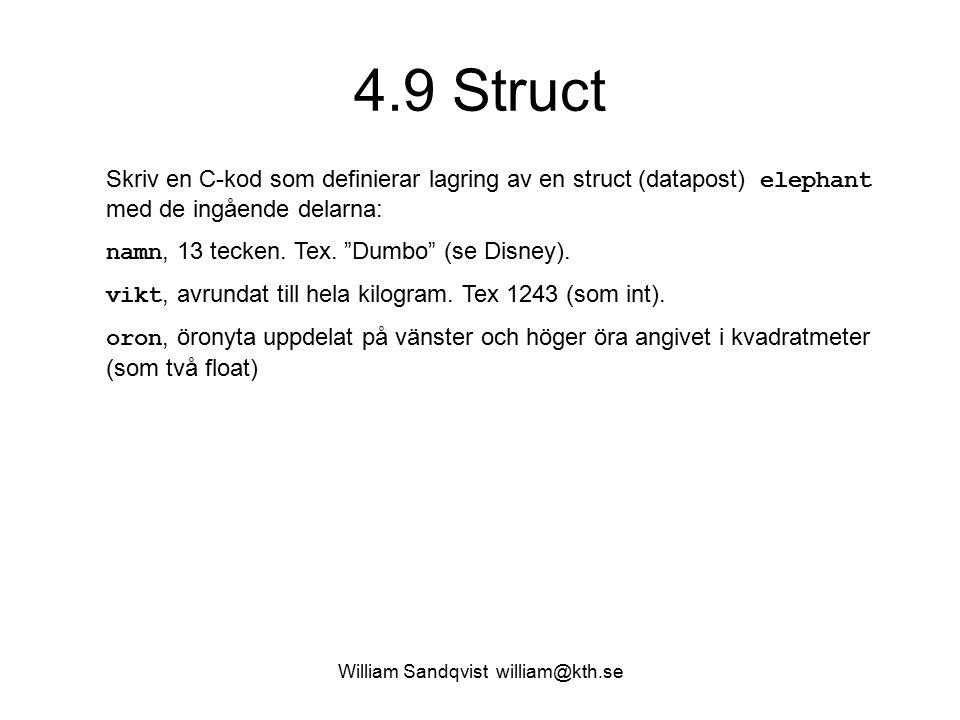 William Sandqvist william@kth.se 4.9 Struct Skriv en C-kod som definierar lagring av en struct (datapost) elephant med de ingående delarna: namn, 13 tecken.