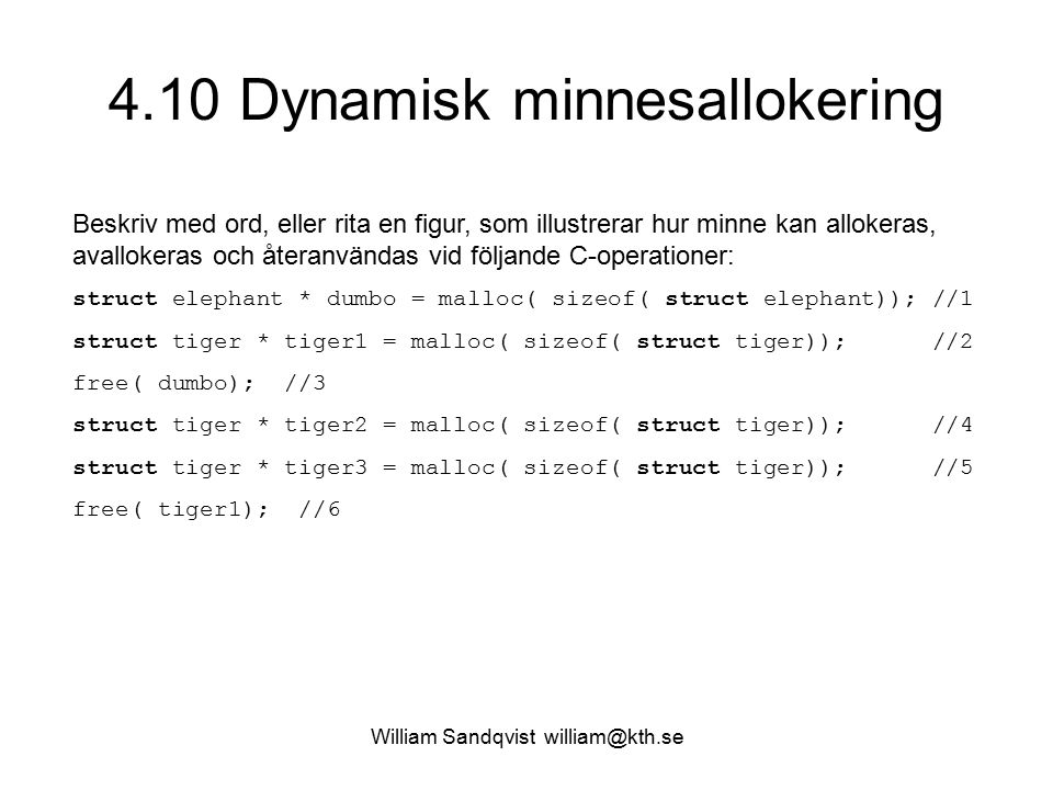 William Sandqvist william@kth.se 4.10 Dynamisk minnesallokering Beskriv med ord, eller rita en figur, som illustrerar hur minne kan allokeras, avallok