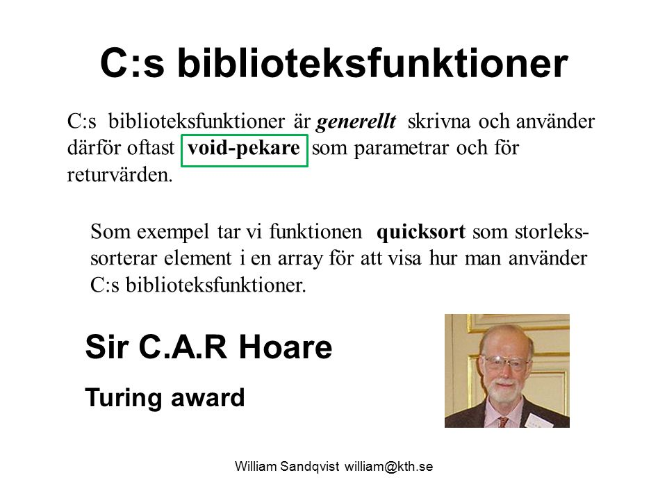 C:s biblioteksfunktioner William Sandqvist william@kth.se C:s biblioteksfunktioner är generellt skrivna och använder därför oftast void-pekare som parametrar och för returvärden.