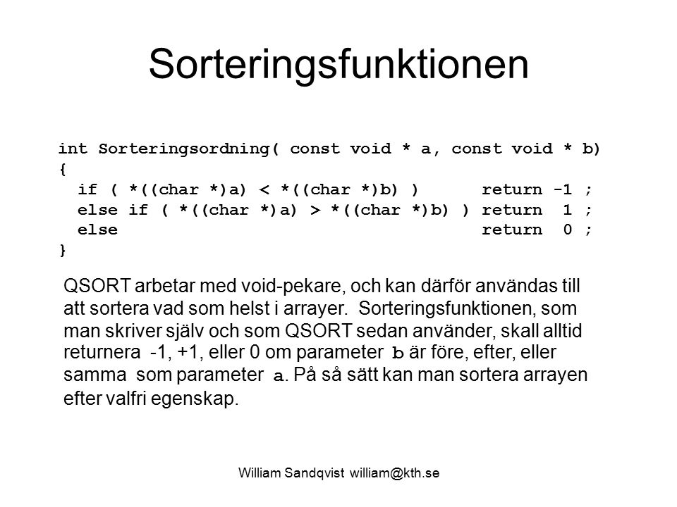 Sorteringsfunktionen William Sandqvist william@kth.se int Sorteringsordning( const void * a, const void * b) { if ( *((char *)a) < *((char *)b) ) retu