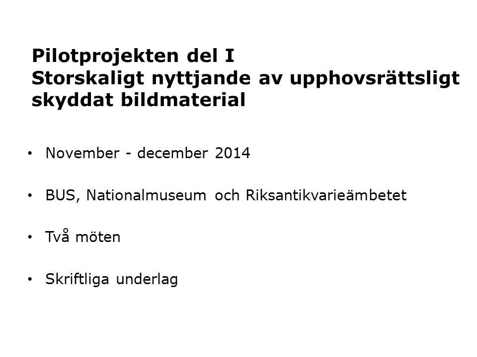 November - december 2014 BUS, Nationalmuseum och Riksantikvarieämbetet Två möten Skriftliga underlag Pilotprojekten del I Storskaligt nyttjande av upphovsrättsligt skyddat bildmaterial