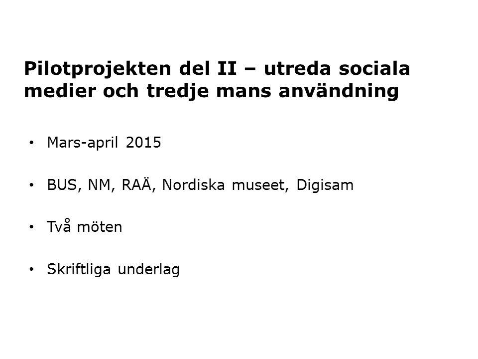 Pilotprojekten del II – utreda sociala medier och tredje mans användning Mars-april 2015 BUS, NM, RAÄ, Nordiska museet, Digisam Två möten Skriftliga underlag