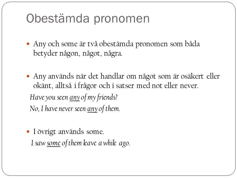 Obestämda pronomen Any och some är två obestämda pronomen som båda betyder någon, något, några.