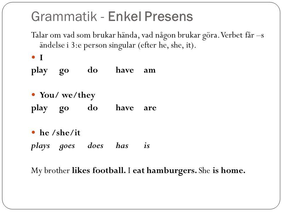 Grammatik - Enkel Presens Talar om vad som brukar hända, vad någon brukar göra.