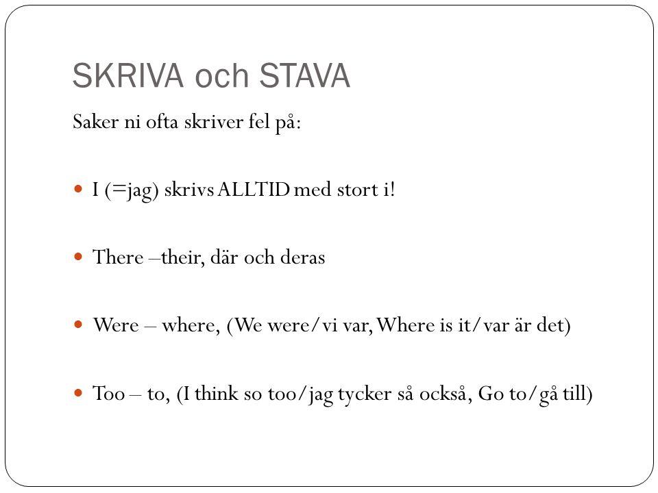 SKRIVA och STAVA Saker ni ofta skriver fel på: I (=jag) skrivs ALLTID med stort i.