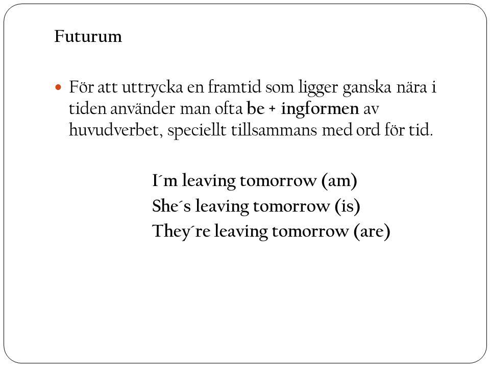 Futurum För att uttrycka en framtid som ligger ganska nära i tiden använder man ofta be + ingformen av huvudverbet, speciellt tillsammans med ord för tid.