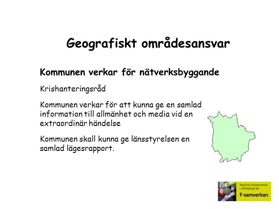 Geografiskt områdesansvar Kommunen verkar för nätverksbyggande Krishanteringsråd Kommunen verkar för att kunna ge en samlad information till allmänhet