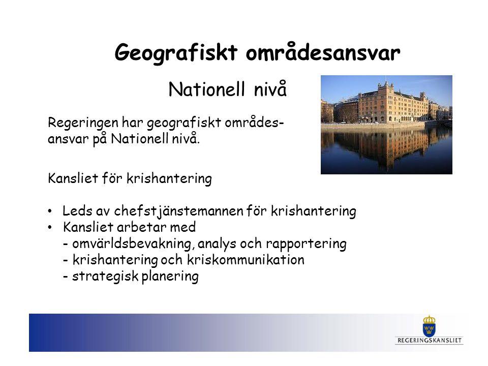 Nationell nivå Geografiskt områdesansvar Regeringen har geografiskt områdes- ansvar på Nationell nivå. Kansliet för krishantering Leds av chefstjänste