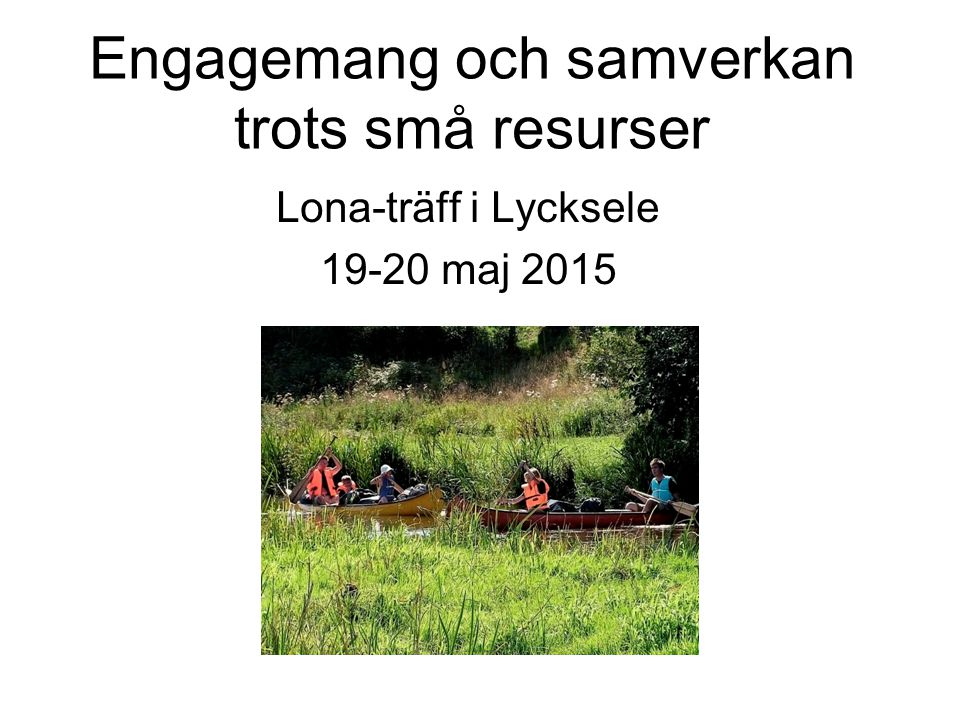 Syftet med LONA Ökat engagemang för naturvårdsfrågor, fler kommuner aktiva Skydd av tätortsnära naturtillgångar Ökad tillgänglighet Lokal förankring
