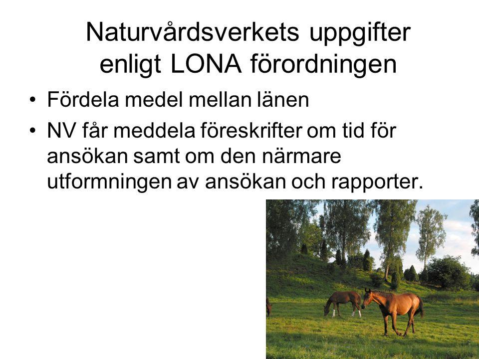 Naturvårdsverkets uppgifter enligt LONA förordningen Fördela medel mellan länen NV får meddela föreskrifter om tid för ansökan samt om den närmare utformningen av ansökan och rapporter.