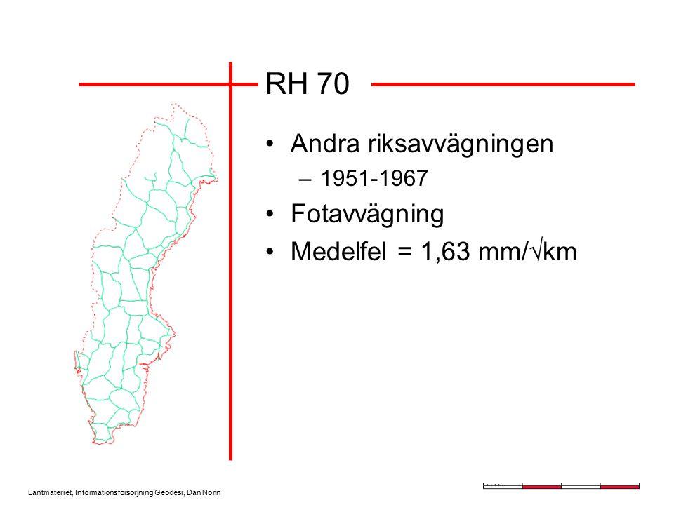 Lantmäteriet, Informationsförsörjning Geodesi, Dan Norin RH 70 Andra riksavvägningen –1951-1967 Fotavvägning Medelfel = 1,63 mm/  km