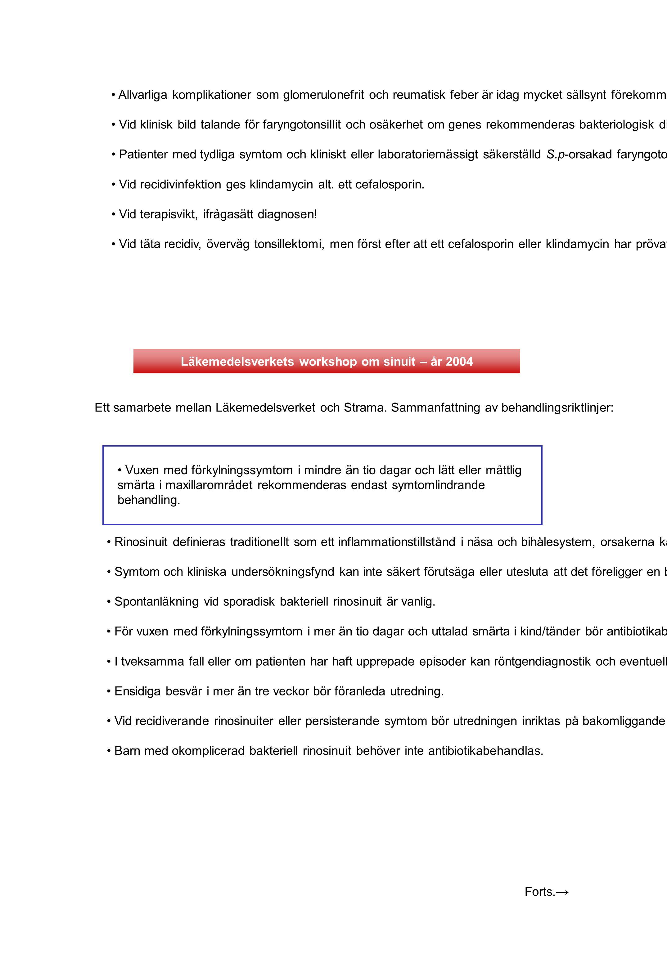 Ett samarbete mellan Läkemedelsverket och Strama. Sammanfattning av behandlingsriktlinjer: Rinosinuit definieras traditionellt som ett inflammationsti